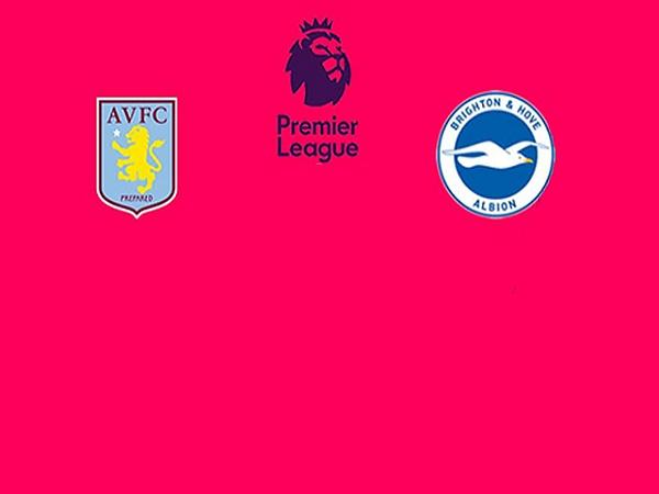 Nhận định Aston Villa vs Brighton 22h00, 21/11 – Ngoại Hạng Anh
