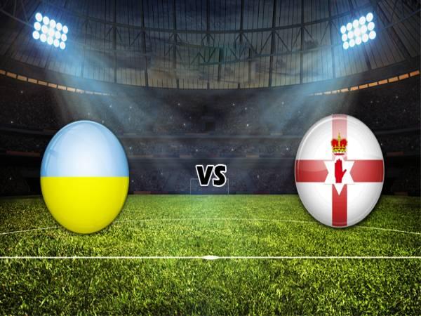 Nhận định trận đấu Bắc Ireland vs Ukraine, 1h ngày 4/6